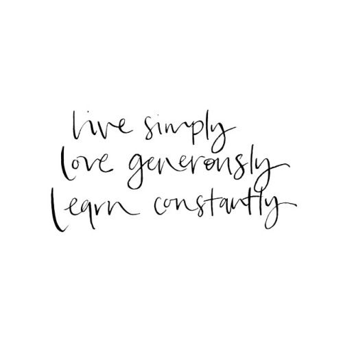 live simply, love generously, learn constantly