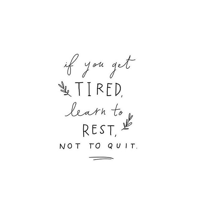 if you get tired learn to rest not to quit